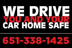 WE DRIVE YOU AND YOUR CAR HOME SAFE 651-338-1425