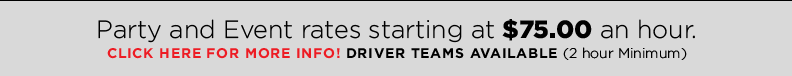 Party and Event rates starting at $75/hr   Driver Teams Available (2 hour minimum)